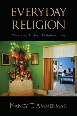 Book Everyday Religion: Observing Modern Religious Lives by Nancy T. Ammerman