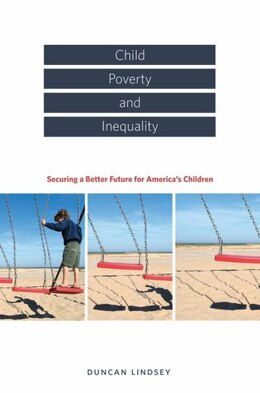 Book Child Poverty and Inequality: Securing a Better Future for Americas Children by Duncan Lindsey