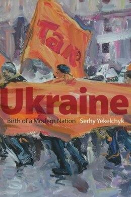 Book Ukraine: Birth of a Modern Nation by Serhy Yekelchyk