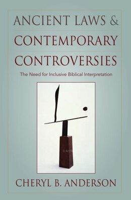 Book Ancient Laws and Contemporary Controversies: The Need for Inclusive Interpretation by Cheryl B. Anderson