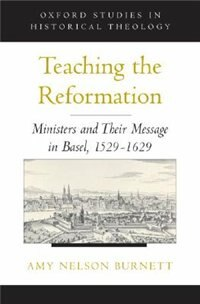 Teaching the Reformation: Ministers and Their Message in Basel, 1529-1629