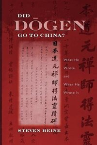 Book Did Dogen Go to China?: What He Wrote and When He Wrote It by Steven Heine