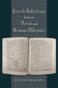 Book Jewish Babylonia Between Persia And Roman Palestine by Richard Kalmin