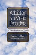 Book Addiction and Mood Disorders: A Guide for Clients and Families: A Client Guide by Dennis C. Daley