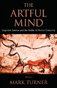 Book The Artful Mind: Cognitive Science And The Riddle Of Human Creativity by Mark Turner