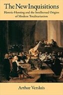 Book The New Inquisitions: Heretic-Hunting and the Intellectual Origins of Modern Totalitarianism by Arthur Versluis