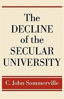 Book The Decline of the Secular University: Why the Academy Needs Religion by C. John Sommerville