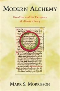 Book Modern Alchemy: Occultism and the Emergence of Atomic Theory by Mark Morrisson