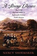 Book A Strange Likeness: Becoming Red and White in Eighteenth-Century North America by Nancy Shoemaker