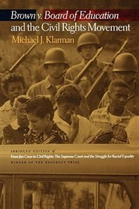 Book Brown v. Board of Education and the Civil Rights Movement by Michael J. Klarman