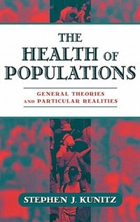 Book The Health of Populations: General Theories and Particular Realities by Stephen J. Kunitz