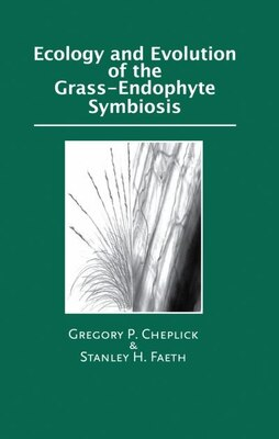 Book Ecology and Evolution of the Grass-Endophyte Symbiosis by Gregory P. Cheplick