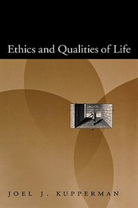 Book Ethics and Qualities of Life by Joel J. Kupperman