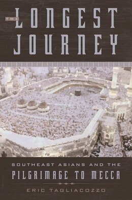 Book The Longest Journey: Southeast Asians and the Pilgrimage to Mecca by Eric Tagliocozzo