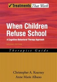 Book When Children Refuse School: A Cognitive-Behavioral Therapy Approach Therapist Guide by Christopher A. Kearney