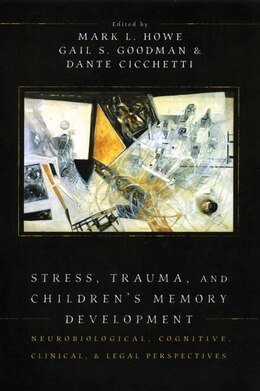Book Stress, Trauma, and Childrens Memory Development: Neurobiological, Cognitive, Clinical, and Legal… by Mark L. Howe