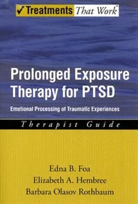 Prolonged Exposure Therapy for PTSD: Emotional Processing of Traumatic Experiences Therapist Guide