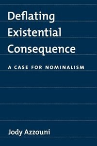 Book Deflating Existential Consequence: A Case for Nominalism by Jody Azzouni