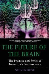 Book The Future of the Brain: The Promise and Perils of Tomorrows Neuroscience by Steven Rose