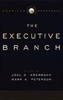 Book Institutions Of American Democracy: The Executive Branch by Joel D. Aberbach