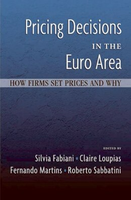 Book Pricing Decisions in the Euro Area: How Firms Set Prices and Why by Silvia Fabiani