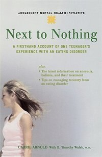 Book Next to Nothing: A Firsthand Account of One Teenagers Experience with an Eating Disorder by Carrie Arnold