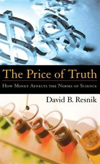Book The Price of Truth: How Money Affects the Norms of Science by David B. Resnick