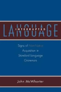Book Language Interrupted: Signs of Non-Native Acquisition in Standard Language Grammars by John Mcwhorter