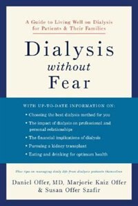 Book Dialysis Without Fear: A Guide to Living Well on Dialysis for Patients and Their Families by Daniel Offer
