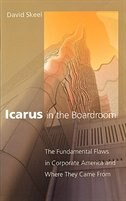 Book Icarus in the Boardroom: The Fundamental Flaws in Corporate America and Where They Came From by David Skeel