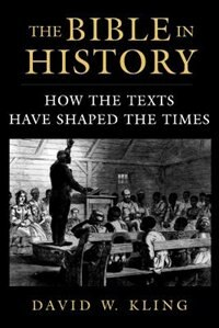 Book The Bible in History: How the Texts Have Shaped the Times by David W. Kling