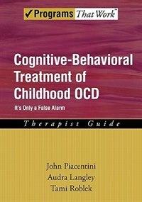 Cognitive Behavioral Treatment of Childhood OCD: Its Only a False Alarm Therapist Guide