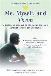 Book Me, Myself, and Them: A Firsthand Account of One Young Persons Experience with Schizophrenia by Kurt Snyder