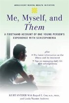 Me, Myself, and Them: A Firsthand Account of One Young Persons Experience with Schizophrenia