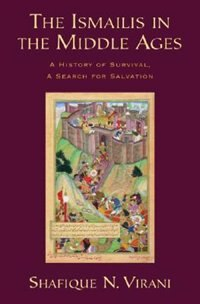 Book The Ismailis in the Middle Ages: A History of Survival, a Search for Salvation by Shafique N. Virani