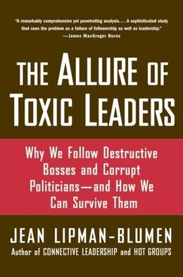 Book The Allure of Toxic Leaders: Why We Follow Destructive Bosses and Corrupt Politicians--and How We… by Jean Lipman-Blumen