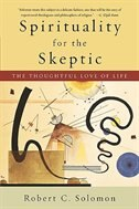 Book Spirituality for the Skeptic: The Thoughtful Love of life by Robert C. Solomon