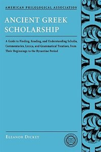 Book Ancient Greek Scholarship: A Guide to Finding, Reading, and Understanding Scholia, Commentaries… by Eleanor Dickey