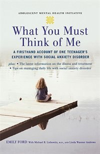 Book What You Must Think of Me: A Firsthand Account of One Teenagers Experience with Social Anxiety… by Emily Ford