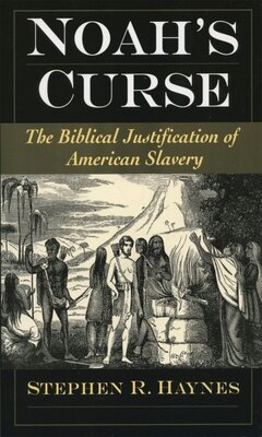 Book Noahs Curse: The Biblical Justification Of American Slavery by Stephen R. Haynes