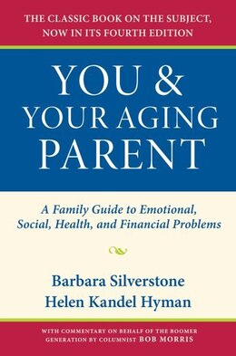 Book You And Your Aging Parent: A Family Guide To Emotional, Social, Health, And Financial Problems by Barbara Silverstone