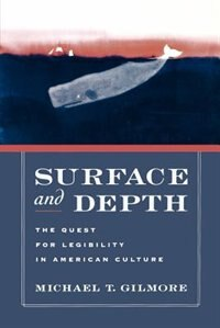 Book Surface and Depth: The Quest for Legibility in American Culture by Michael T. Gilmore