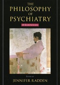 Book The Philosophy of Psychiatry: A Companion by Jennifer Radden