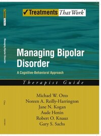Managing Bipolar Disorder: A Cognitive Behavior Treatment Program Therapist Guide: Managing Bipolar…