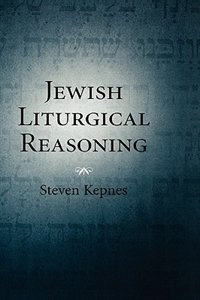 Book Jewish Liturgical Reasoning by Steven Kepnes