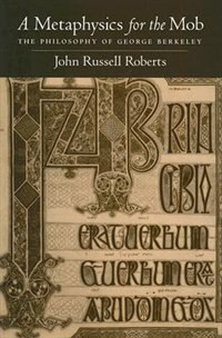 Book A Metaphysics For The Mob: The Philosophy Of George Berkeley by John Russell Roberts