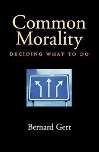 Book Common Morality: Deciding What to Do by Bernard Gert