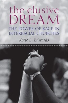 Book Living the Dream: The Power of Race in Interracial Churches by Korie L. Edwards