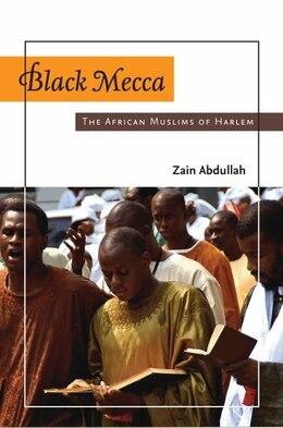 Book Black Mecca: The African Muslims of Harlem by Zain Abdullah
