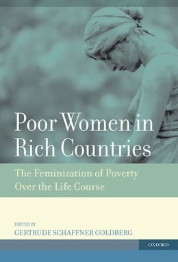 Book Poor Women in Rich Countries: The Feminization of Poverty Over the Life Course by Gertrude Schaffner Goldberg